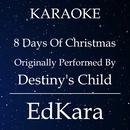 8 Days of Christmas (Originally Performed by Destiny's Child) [Karaoke No Guide Melody Version]/EdKara
