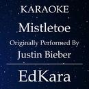 Mistletoe (Originally Performed by Justin Bieber) [Karaoke No Guide Melody Version]/EdKara