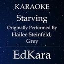 Starving (Originally Performed by Hailee Steinfeld & Grey) [Karaoke No Guide Melody Version]/EdKara