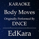 Body Moves (Originally Performed by DNCE) [Karaoke No Guide Melody Version]/EdKara