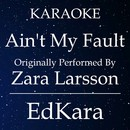 Ain't My Fault (Originally Performed by Zara Larsson) [Karaoke No Guide Melody Version]/EdKara