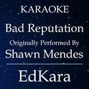 Bad Reputation (Originally Performed by Shawn Mendes) [Karaoke No Guide Melody Version]/EdKara