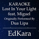 Lost In Your Light (Originally Performed by Dua Lipa feat. Miguel) [Karaoke No Guide Melody Version]/EdKara