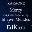 Mercy (Originally Performed by Shawn Mendes) [Karaoke No Guide Melody Version]/EdKara