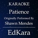 Patience (Originally Performed by Shawn Mendes) [Karaoke No Guide Melody Version]/EdKara