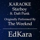 Starboy (Originally Performed by The Weeknd feat. Daft Punk) [Karaoke No Guide Melody Version]/EdKara