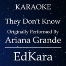 They Don't Know (Originally Performed by Ariana Grande) [Karaoke No Guide Melody Version]/EdKara
