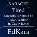 Tired (Originally Performed by Alan Walker feat. Gavin James) [Karaoke No Guide Melody Version]/EdKara