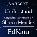 Understand (Originally Performed by Shawn Mendes) [Karaoke No Guide Melody Version]/EdKara