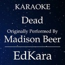 Dead (Originally Performed by Madison Beer) [Karaoke No Guide Melody Version]/EdKara