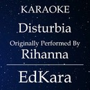 Disturbia (Originally Performed by Rihanna) [Karaoke No Guide Melody Version]/EdKara