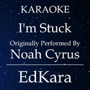 I'm Stuck (Originally Performed by Noah Cyrus) [Karaoke No Guide Melody Version]/EdKara
