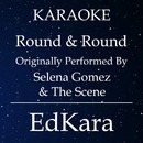 Round & Round (Originally Performed by Selena Gomez & The Scene) [Karaoke No Guide Melody Version]/EdKara