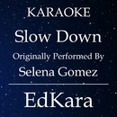Slow Down (Originally Performed by Selena Gomez) [Karaoke No Guide Melody Version]/EdKara