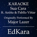 Sua Cara (Originally Performed by Major Lazer feat. Anitta & Pabllo Vittar) [Karaoke No Guide Melody Version]/EdKara