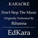 Don't Stop the Music (Originally Performed by Rihanna) [Karaoke No Guide Melody Version]/EdKara