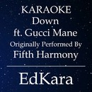 Down (Originally Performed by Fifth Harmony feat. Gucci Mane) [Karaoke No Guide Melody Version]/EdKara