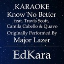 Know No Better (Originally Performed by Major Lazer feat. Travis Scott, Camila Cabello & Quavo) [Karaoke No Guide Melody Version]/EdKara