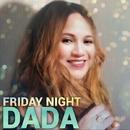 FRIDAY NIGHT/DADA