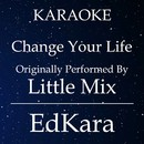Change Your Life (Originally Performed by Little Mix) [Karaoke No Guide Melody Version]/EdKara