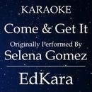 Come & Get It (Originally Performed by Selena Gomez) [Karaoke No Guide Melody Version]/EdKara