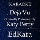 Deja Vu (Originally Performed by Katy Perry) [Karaoke No Guide Melody Version]/EdKara