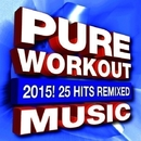 Pure Workout Music 2015! 25 Hits Remixed/Workout Remix Factory