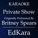 Private Show (Originally Performed by Britney Spears) [Karaoke No Guide Melody Version]/EdKara