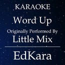 Word Up (Originally Performed by Little Mix) [Karaoke No Guide Melody Version]/EdKara