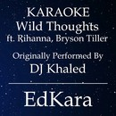Wild Thoughts (Originally Performed by DJ Khaled feat. Rihanna & Bryson Tiller) [Karaoke No Guide Melody Version]/EdKara