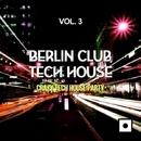 Berlin Club Tech House, Vol. 3 (Crazy Tech House Party)/Alex Addea/Lake Koast/Voodoo King/Pole Pole/Saxomatto/Alex Neuret/Neuret/Monofonic/Mad Bob/Drum Nation/Zulu Crew/Zhidra/Davidino/Arena/Tribalistik