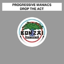 Drop The Act/Progressive Maniacs