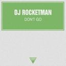 Don't Go - Single/DJ Rocketman