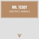 Abstract Animals - Single/Mr. Teddy