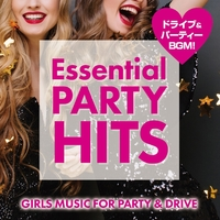 Essential Party Hits ~GIRLS MUSIC FOR PARTY & DRIVE~