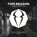 Droppin/Tom Reason