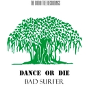 Dance Or Die - Single/Bad Surfer