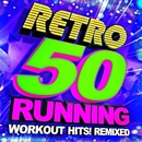 50 Retro Running + Workout Hits! Remixed/Running Music Workout