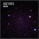 Bad Vibes/Matro