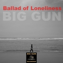 Ballad Of Loneliness/Big Gun