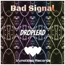 Bad Signal/Droplead