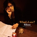 What's Love?/リクオ