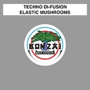 Elastic Mushrooms/Techno Di-Fusion
