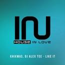 Like It/DJ Alex Tee/Khikmas
