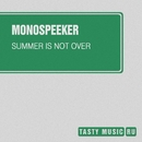Summer Is Not Over/Monospeeker
