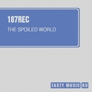 The Spoiled World/187rec/Andrea Tonnerre