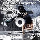 Nothing Forgotten/DJ Focus