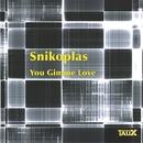You Gimme Love/Snikoplas