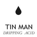 Dripping Acid/Tin Man