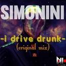 I Drive Drunk/Simonini